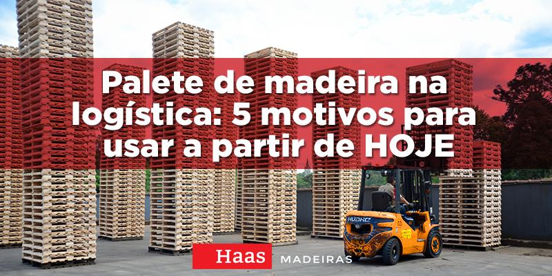 Palete de madeira na logística: 5 motivos para usar a partir de HOJE